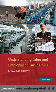 Understanding Labor and Employment Law in China ebook by Brown, Ronald C.