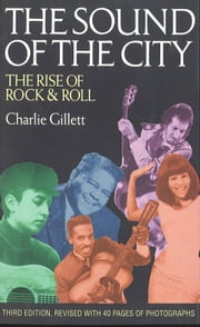 The Sound of the City - The Rise of Rock & Roll ebook by Charlie Gillett