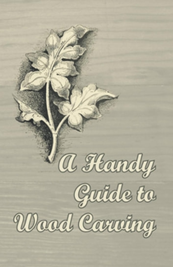 A Handy Guide to Wood Carving ebook by Anon.