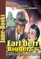 Earl Derr Biggers's Collected Works ( 3 Works ) - Detective and Romance Novels eBook by Earl Derr Biggers