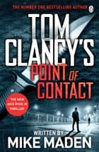 Tom Clancy's Point of Contact - INSPIRATION FOR THE THRILLING AMAZON PRIME SERIES JACK RYAN ebook by Mike Maden