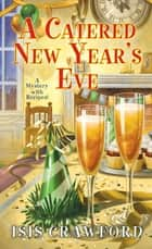 A Catered New Year's Eve ebook by Isis Crawford