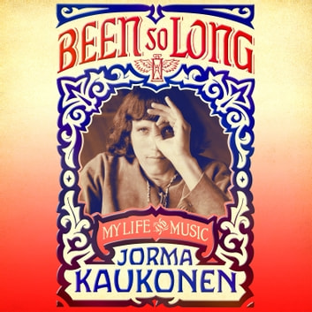 Been So Long - My Life and Music audiobook by Jorma Kaukonen