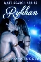 Rykhan (Book 1 of Mate Search Series) ebook by J.A. Hornbuckle