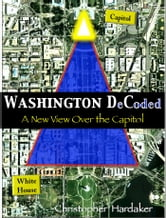 Washington DeCoded - A New View Over the Capitol ebook by Christopher Hardaker
