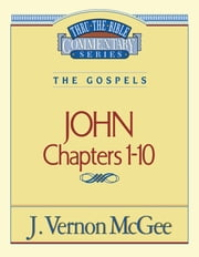 John I - The Gospels (John 1-10) ebook by J. Vernon McGee
