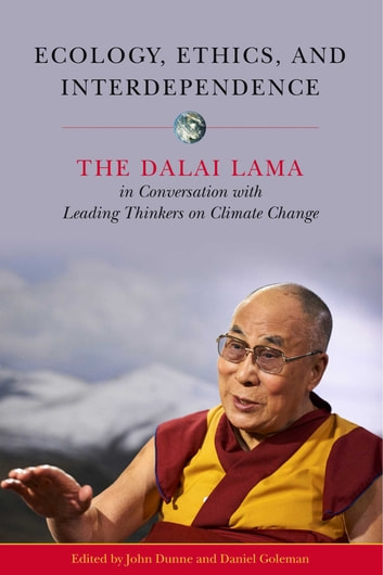 Ecology, Ethics, and Interdependence - The Dalai Lama in Conversation with Leading Thinkers on Climate Change ebook by