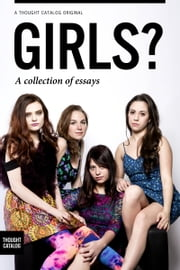 Girls? A collection of essays ebook by Stephanie Georgopulos