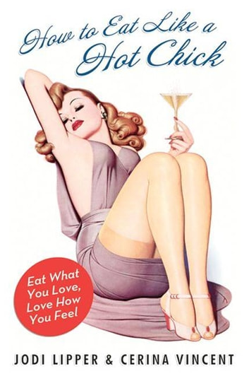 How to Eat Like a Hot Chick - Eat What You Love, Love How You Feel ebook by Jodi Lipper,Cerina Vincent