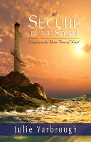 Secure in the Storm - Scriptures For Your Time of Need ebook by Julie Yarbrough