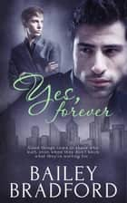 Yes, Forever ebook by Bailey Bradford