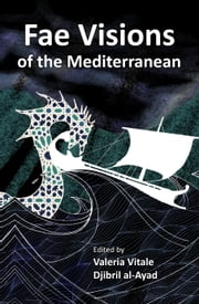 Fae Visions of the Mediterranean: An Anthology of Horrors and Wonders of the Sea ebook by Valeria Vitale,Djibril al-Ayad