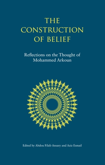 The Construction of Belief - Reflections on the Thought of Mohammed Arkoun ebook by
