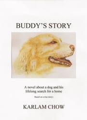 Buddy's Story - A Novel Based on a True Story of a Homeless Dog ebook by Karlam Chow
