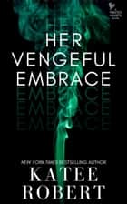 Her Vengeful Embrace ebook by Katee Robert