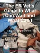 The ER Vet's Guide to What Can Wait and What Can't ebook by Tony Johnson