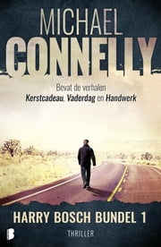 Harry Bosch bundel 1 (3-in-1) - Drie Harry Bosch verhalen in één bundel ebook by Michael Connelly, Sabine Mutsaers