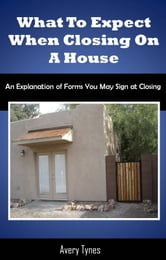 What to Expect When Closing on a Home ebook by Avery Tynes