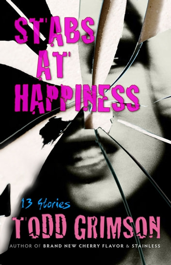 Stabs at Happiness - 13 Stories ebook by Todd Grimson