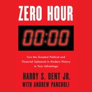 Zero Hour - Turn the Greatest Political and Financial Upheaval in Modern History to Your Advantage audiobook by Harry S. Dent, Jr., Andrew Pancholi