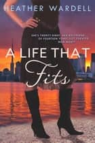 A Life That Fits ebook by Heather Wardell