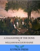 A Daughter of the Dons ebook by William MacLeod Raine