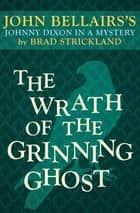The Wrath of the Grinning Ghost ebook by John Bellairs, Brad Strickland