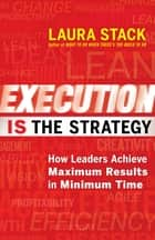 Execution IS the Strategy - How Leaders Achieve Maximum Results in Minimum Time ebook by Laura Stack