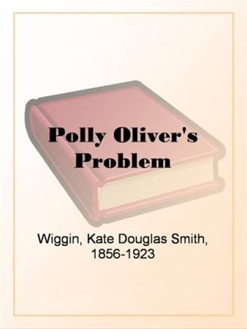 Polly Oliver's Problem ebook by Kate Douglas Smith Wiggin