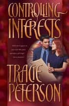 Controlling Interests ebook by Tracie Peterson