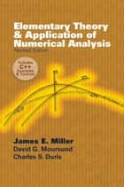 Elementary Theory and Application of Numerical Analysis - Revised Edition ebook by David G. Moursund, James E. Miller, Charles S. Duris