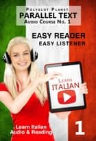 Learn Italian - Easy Reader | Easy Listener | Parallel Text Audio-Course No. 1 ebook by Polyglot Planet