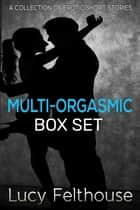 Multi-Orgasmic Box Set ebook by Lucy Felthouse
