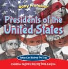 Presidents of the United States: American History For Kids - Children Explore History Book Edition ebook by Baby Professor