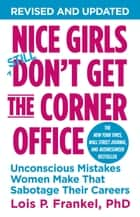 Nice Girls Don't Get the Corner Office ebook by Lois P. Frankel