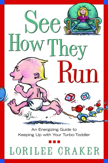 See How They Run - An Energizing Guide to Keeping Up with Your Turbo-Toddler ebook by Lorilee Craker