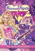 Princess and the Popstar Junior Novelization (Barbie) ebook by Irene Trimble,Random House