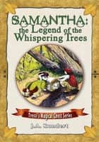 Samantha: the Legend of the Whispering Trees ebook by J.A. Kundert