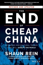 The End of Cheap China, Revised and Updated - Economic and Cultural Trends That Will Disrupt the World ebook by Shaun Rein