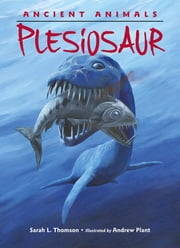 Ancient Animals: Plesiosaur ebook by Sarah L. Thomson, Andrew Plant