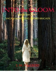 Into the Gloom - Book Two-- Saga of the Singing Sword Brigade ebook by John MacLEOD