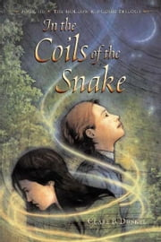 In the Coils of the Snake - Book III -- The Hollow Kingdom Trilogy ebook by Clare B. Dunkle