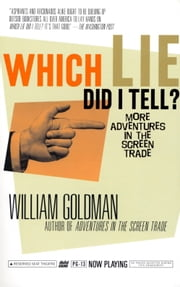 Which Lie Did I Tell? - More Adventures in the Screen Trade ebook by William Goldman