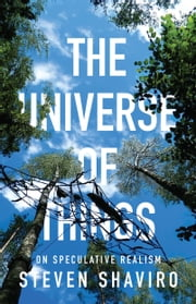 The Universe of Things - On Speculative Realism ebook by Steven Shaviro