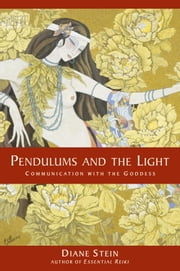 Pendulums and the Light - Communication with the Goddess ebook by Diane Stein