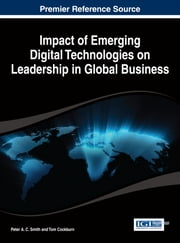 Impact of Emerging Digital Technologies on Leadership in Global Business ebook by Peter A.C. Smith, Tom Cockburn