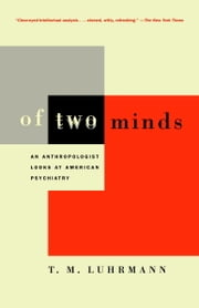 Of Two Minds - An Anthropologist Looks at American Psychiatry ebook by T.M. Luhrmann