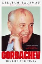 Gorbachev - His Life and Times ebook by William Taubman