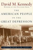 The American People in the Great Depression - Freedom from Fear, Part One ebook by David M. Kennedy
