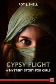 Gypsy Flight A Mystery Story for Girls ebook by Roy J. Snell